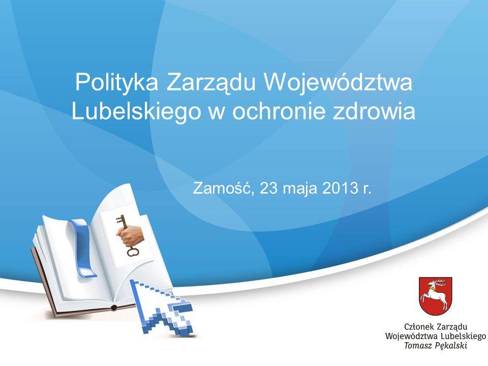 Polityka Zarządu Województwa Lubelskiego w ochronie zdrowia Zamość, 23 maja 2013 r.