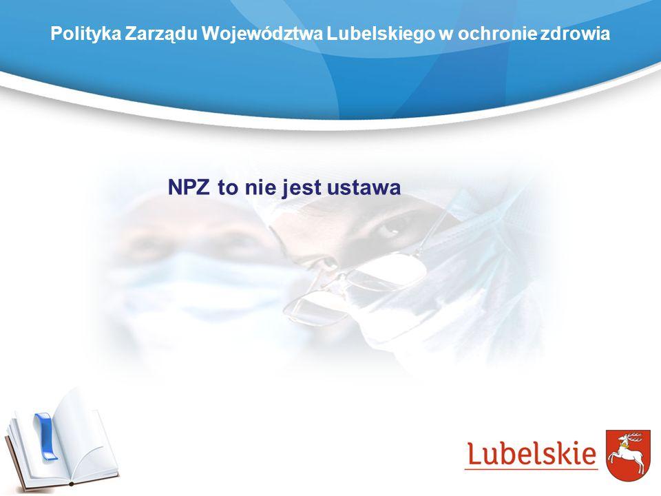 Polityka Zarządu Województwa Lubelskiego w ochronie zdrowia NPZ to nie jest ustawa