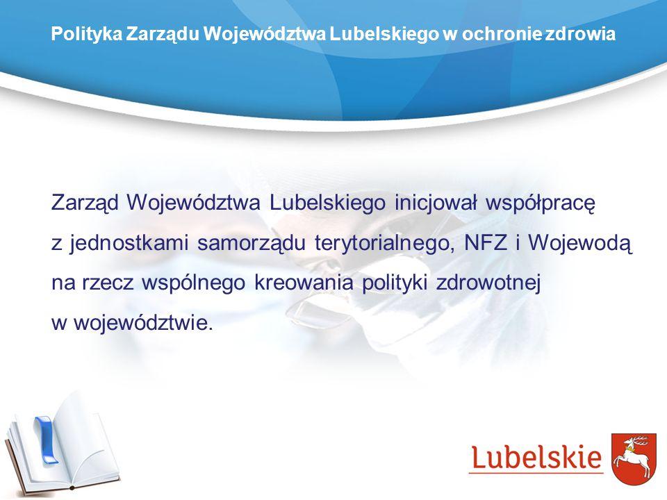 Polityka Zarządu Województwa Lubelskiego w ochronie zdrowia Zarząd Województwa Lubelskiego inicjował współpracę z jednostkami samorządu terytorialnego