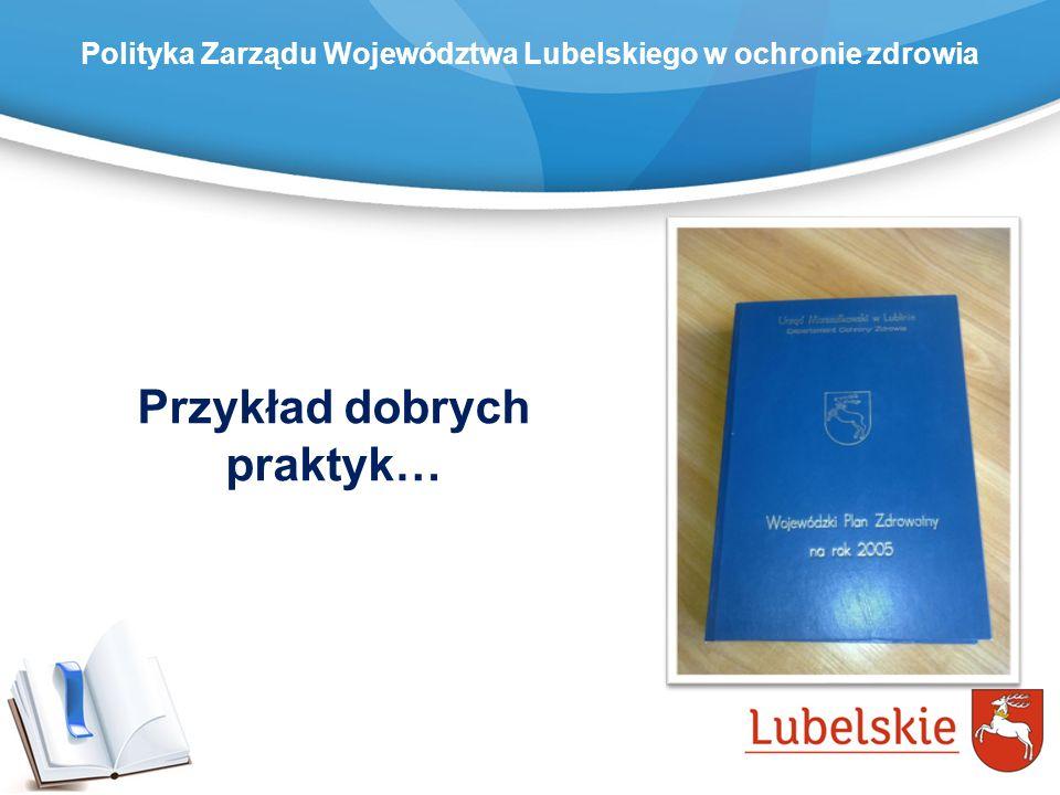 Przykład dobrych praktyk… Polityka Zarządu Województwa Lubelskiego w ochronie zdrowia