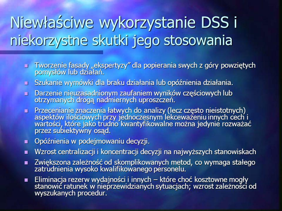 Niewłaściwe wykorzystanie DSS i niekorzystne skutki jego stosowania Tworzenie fasady ekspertyzy dla popierania swych z góry powziętych pomysłów lub dz