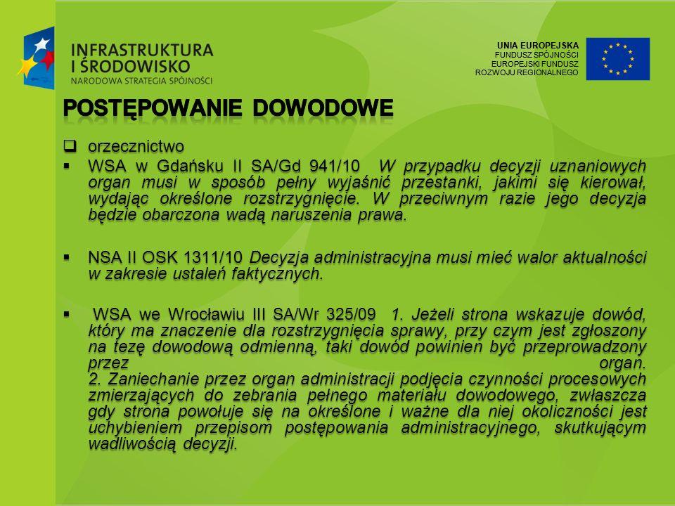 UNIA EUROPEJSKA FUNDUSZ SPÓJNOŚCI EUROPEJSKI FUNDUSZ ROZWOJU REGIONALNEGO UNIA EUROPEJSKA FUNDUSZ SPÓJNOŚCI EUROPEJSKI FUNDUSZ ROZWOJU REGIONALNEGO orzecznictwo orzecznictwo WSA w Gdańsku II SA/Gd 941/10 W przypadku decyzji uznaniowych organ musi w sposób pełny wyjaśnić przestanki, jakimi się kierował, wydając określone rozstrzygnięcie.