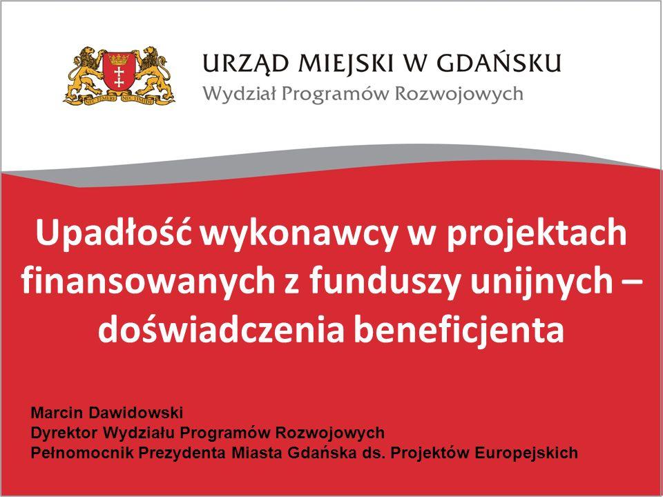 Upadłość wykonawcy w projektach finansowanych z funduszy unijnych – doświadczenia beneficjenta Marcin Dawidowski Dyrektor Wydziału Programów Rozwojowy