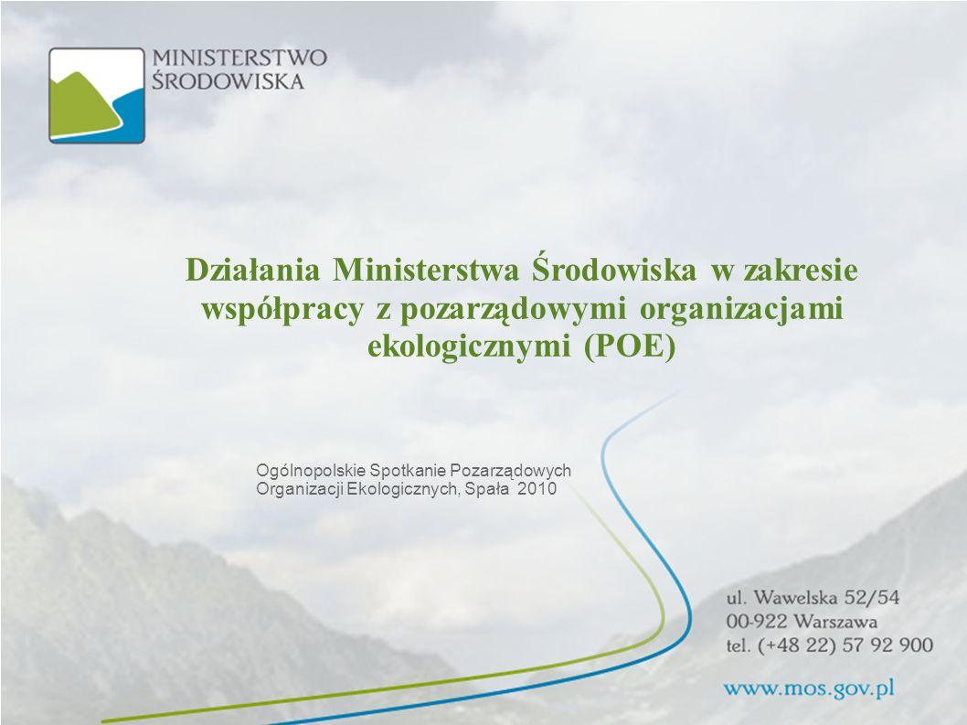 Działania Ministerstwa Środowiska w zakresie współpracy z pozarządowymi organizacjami ekologicznymi (POE) Ogólnopolskie Spotkanie Pozarządowych Organizacji Ekologicznych, Spała 2010