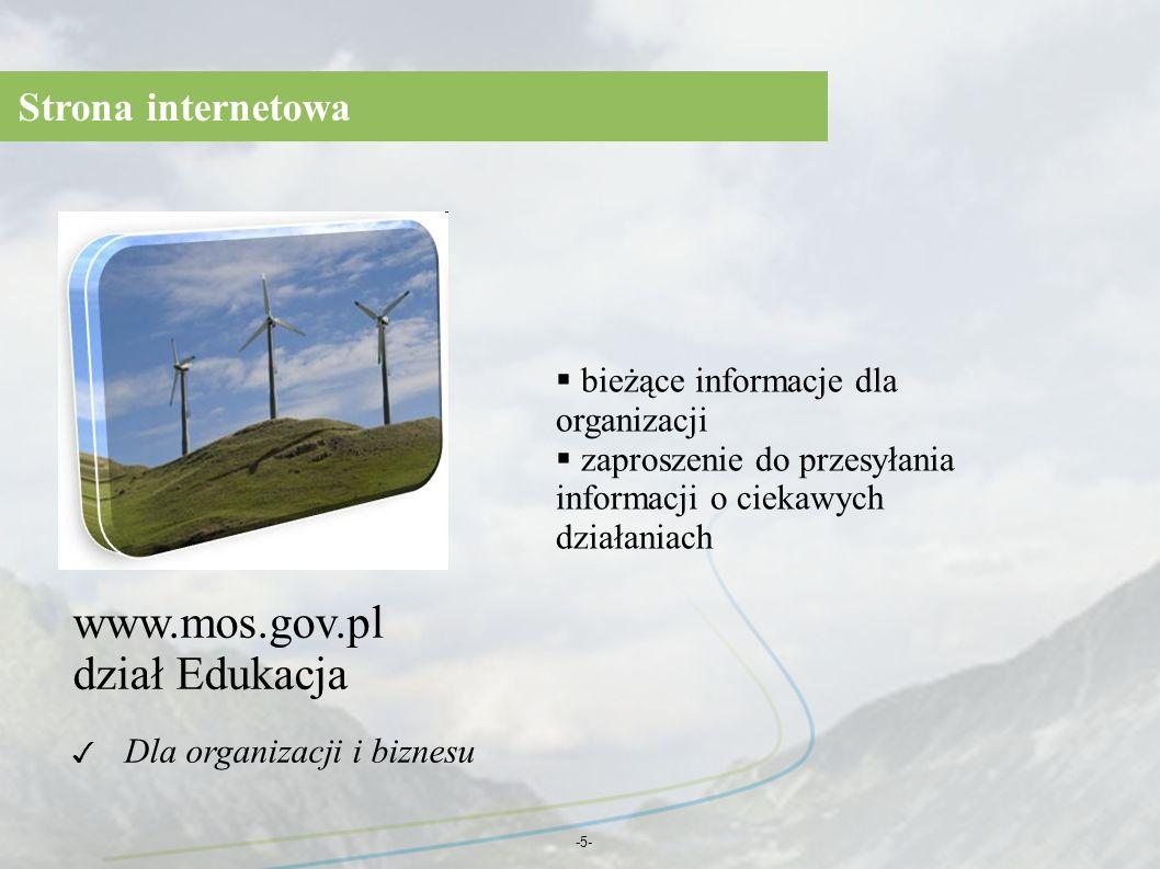 -5- Strona internetowa bieżące informacje dla organizacji zaproszenie do przesyłania informacji o ciekawych działaniach Dla organizacji i biznesu www.mos.gov.pl dział Edukacja