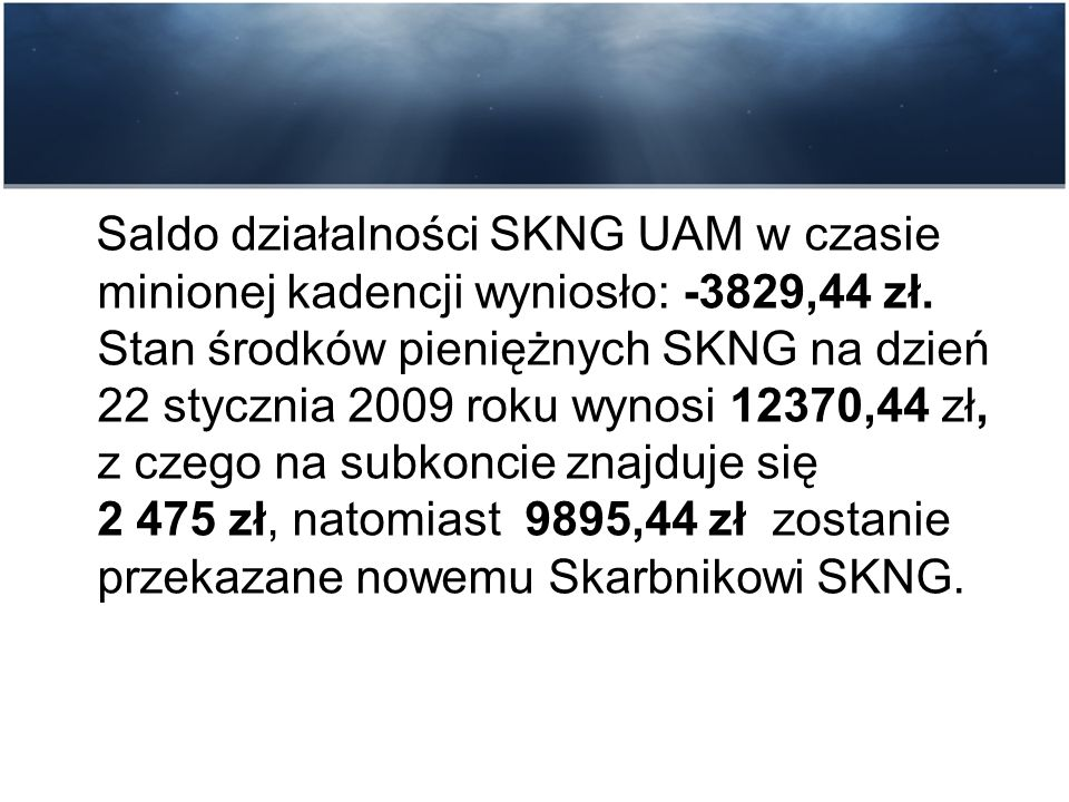Zgodnie z Zasadami sporządzania budżetu i prowadzenia wewnętrznych rozliczeń SKNG (zmienione 15 grudnia 2008 r.) dokonano podziału środków SKNG na fundusze.
