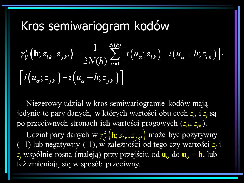 Kros semiwariogram kodów Niezerowy udział w kros semiwariogramie kodów mają jedynie te pary danych, w których wartości obu cech z i, i z j są po przec