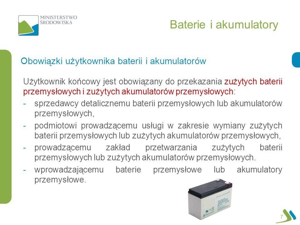 Baterie i akumulatory Użytkownik końcowy jest obowiązany do przekazania zużytych baterii przemysłowych i zużytych akumulatorów przemysłowych: -sprzeda