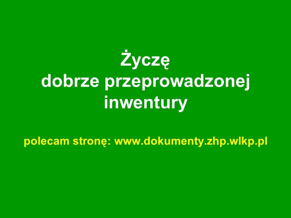 Życzę dobrze przeprowadzonej inwentury polecam stronę: www.dokumenty.zhp.wlkp.pl