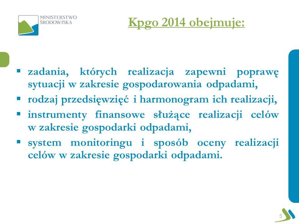 Kpgo 2014 obejmuje: zadania, których realizacja zapewni poprawę sytuacji w zakresie gospodarowania odpadami, rodzaj przedsięwzięć i harmonogram ich re