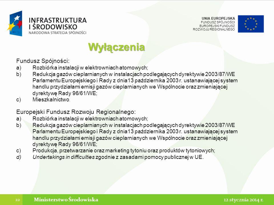 UNIA EUROPEJSKA FUNDUSZ SPÓJNOŚCI EUROPEJSKI FUNDUSZ ROZWOJU REGIONALNEGO Wyłączenia Fundusz Spójności: a)Rozbiórka instalacji w elektrowniach atomowych; b)Redukcja gazów cieplarnianych w instalacjach podlegających dyrektywie 2003/87/WE Parlamentu Europejskiego i Rady z dnia13 października 2003 r.