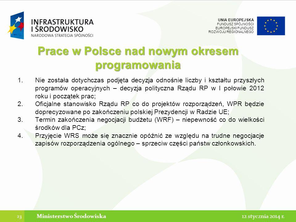 UNIA EUROPEJSKA FUNDUSZ SPÓJNOŚCI EUROPEJSKI FUNDUSZ ROZWOJU REGIONALNEGO Prace w Polsce nad nowym okresem programowania 1.Nie została dotychczas podjęta decyzja odnośnie liczby i kształtu przyszłych programów operacyjnych – decyzja polityczna Rządu RP w I połowie 2012 roku i początek prac; 2.Oficjalne stanowisko Rządu RP co do projektów rozporządzeń, WPR będzie doprecyzowane po zakończeniu polskiej Prezydencji w Radzie UE; 3.Termin zakończenia negocjacji budżetu (WRF) – niepewność co do wielkości środków dla PCz; 4.Przyjęcie WRS może się znacznie opóźnić ze względu na trudne negocjacje zapisów rozporządzenia ogólnego – sprzeciw części państw członkowskich.