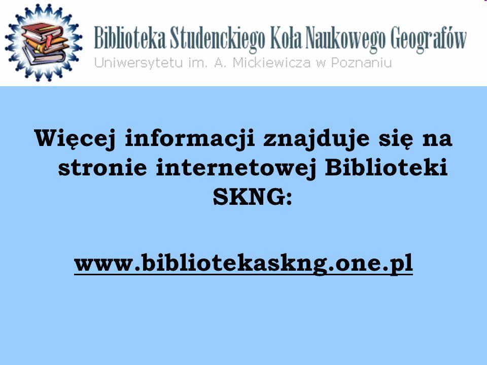 Więcej informacji znajduje się na stronie internetowej Biblioteki SKNG: www.bibliotekaskng.one.pl