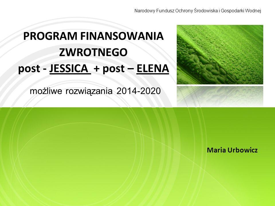 Narodowy Fundusz Ochrony Środowiska i Gospodarki Wodnej Struktura zarządzania programem finansowania post-JESSICA + post-ELENA – potencjalne rozwiązania Komisja Europejska FS, EFRR, EFS– DG Regio.