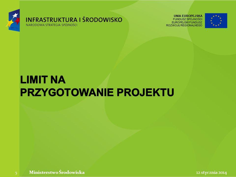 UNIA EUROPEJSKA FUNDUSZ SPÓJNOŚCI EUROPEJSKI FUNDUSZ ROZWOJU REGIONALNEGO UNIA EUROPEJSKA FUNDUSZ SPÓJNOŚCI EUROPEJSKI FUNDUSZ ROZWOJU REGIONALNEGO 12 stycznia 2014Ministerstwo Środowiska 6 Limit na przygotowanie projektów