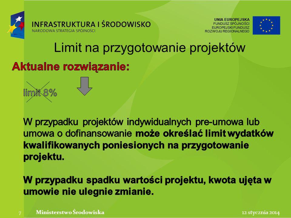 UNIA EUROPEJSKA FUNDUSZ SPÓJNOŚCI EUROPEJSKI FUNDUSZ ROZWOJU REGIONALNEGO UNIA EUROPEJSKA FUNDUSZ SPÓJNOŚCI EUROPEJSKI FUNDUSZ ROZWOJU REGIONALNEGO 12 stycznia 2014Ministerstwo Środowiska 7 Limit na przygotowanie projektów