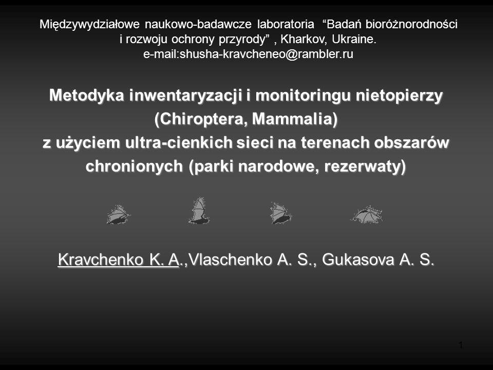 1 Kravchenko K. A.,Vlaschenko A. S., Gukasova A. S. Metodyka inwentaryzacji i monitoringu nietopierzy (Chiroptera, Mammalia) z użyciem ultra-cienkich