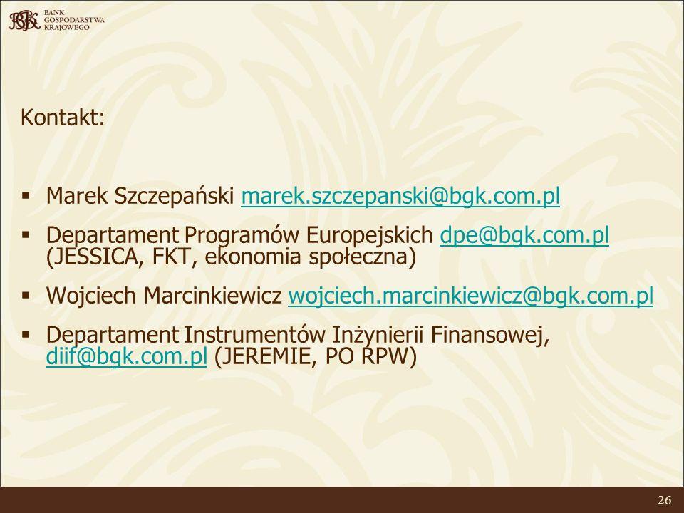 26 Kontakt: Marek Szczepański marek.szczepanski@bgk.com.plmarek.szczepanski@bgk.com.pl Departament Programów Europejskich dpe@bgk.com.pl (JESSICA, FKT, ekonomia społeczna)dpe@bgk.com.pl Wojciech Marcinkiewicz wojciech.marcinkiewicz@bgk.com.plwojciech.marcinkiewicz@bgk.com.pl Departament Instrumentów Inżynierii Finansowej, diif@bgk.com.pl (JEREMIE, PO RPW) diif@bgk.com.pl