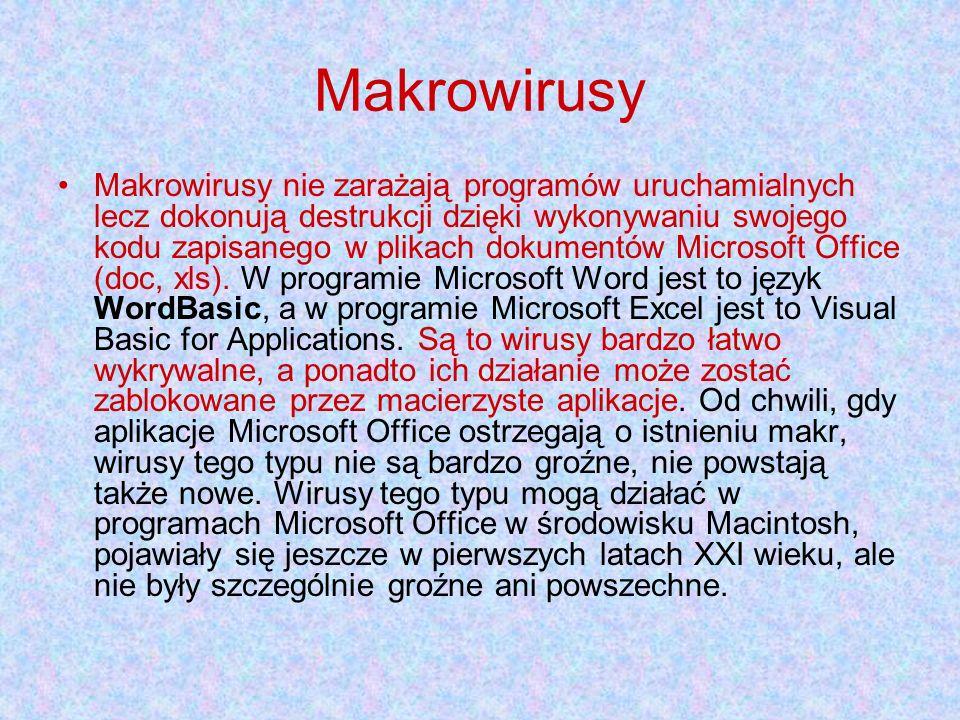 Makrowirusy Makrowirusy nie zarażają programów uruchamialnych lecz dokonują destrukcji dzięki wykonywaniu swojego kodu zapisanego w plikach dokumentów Microsoft Office (doc, xls).