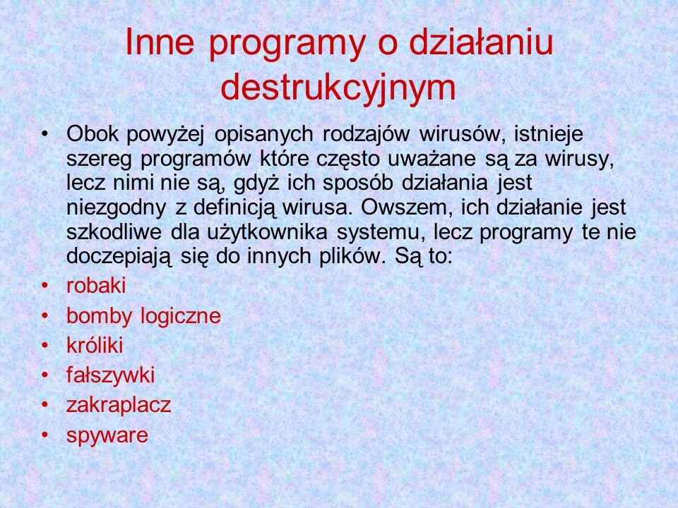 Inne programy o działaniu destrukcyjnym Obok powyżej opisanych rodzajów wirusów, istnieje szereg programów które często uważane są za wirusy, lecz nimi nie są, gdyż ich sposób działania jest niezgodny z definicją wirusa.