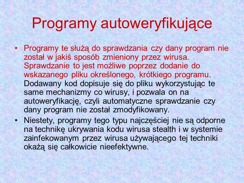 Programy autoweryfikujące Programy te służą do sprawdzania czy dany program nie został w jakiś sposób zmieniony przez wirusa.