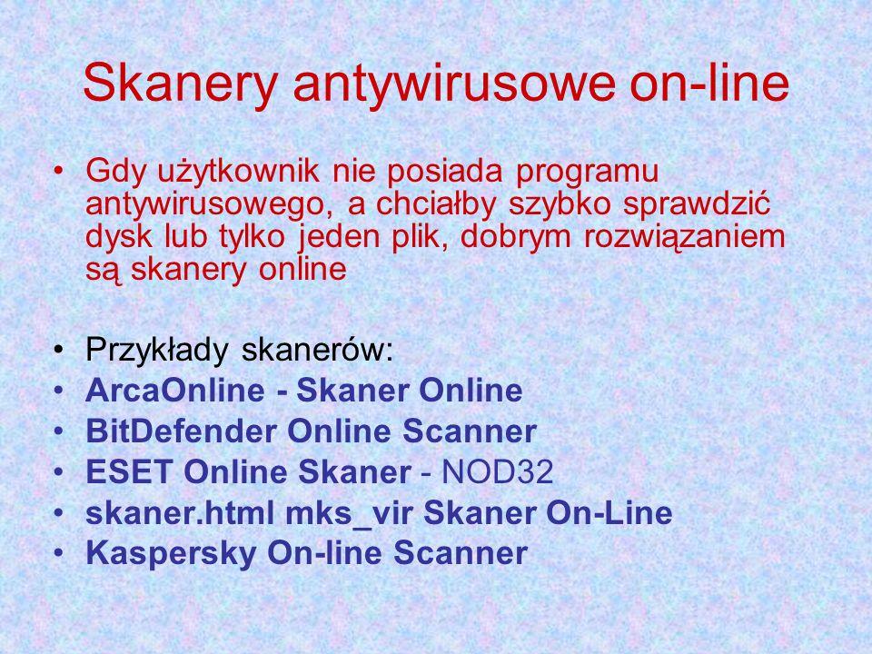 Skanery antywirusowe on-line Gdy użytkownik nie posiada programu antywirusowego, a chciałby szybko sprawdzić dysk lub tylko jeden plik, dobrym rozwiązaniem są skanery online Przykłady skanerów: ArcaOnline - Skaner Online BitDefender Online Scanner ESET Online Skaner - NOD32 skaner.html mks_vir Skaner On-Line Kaspersky On-line Scanner