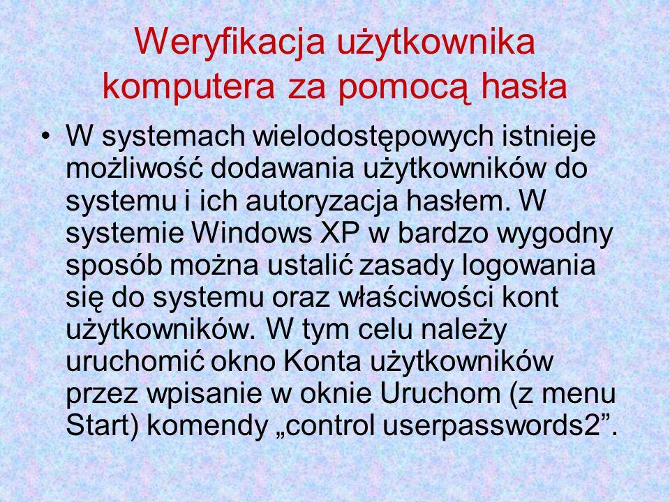 Weryfikacja użytkownika komputera za pomocą hasła W systemach wielodostępowych istnieje możliwość dodawania użytkowników do systemu i ich autoryzacja