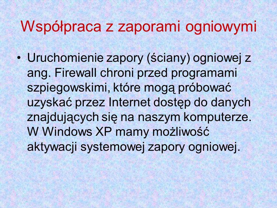 Współpraca z zaporami ogniowymi Uruchomienie zapory (ściany) ogniowej z ang. Firewall chroni przed programami szpiegowskimi, które mogą próbować uzysk