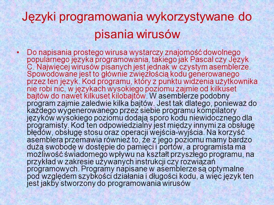 Języki programowania wykorzystywane do pisania wirusów Do napisania prostego wirusa wystarczy znajomość dowolnego popularnego języka programowania, ta