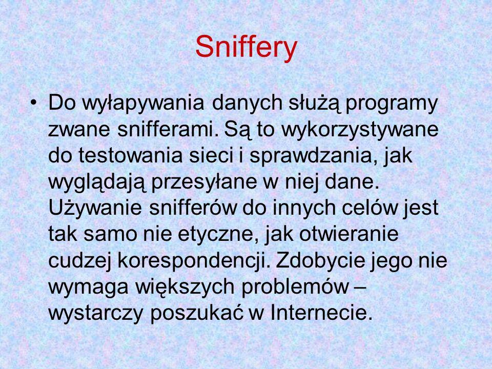 Sniffery Do wyłapywania danych służą programy zwane snifferami. Są to wykorzystywane do testowania sieci i sprawdzania, jak wyglądają przesyłane w nie