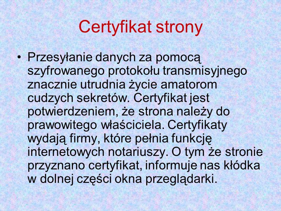 Certyfikat strony Przesyłanie danych za pomocą szyfrowanego protokołu transmisyjnego znacznie utrudnia życie amatorom cudzych sekretów. Certyfikat jes