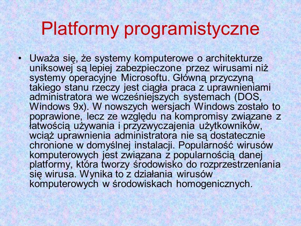 Platformy programistyczne Uważa się, że systemy komputerowe o architekturze uniksowej są lepiej zabezpieczone przez wirusami niż systemy operacyjne Microsoftu.