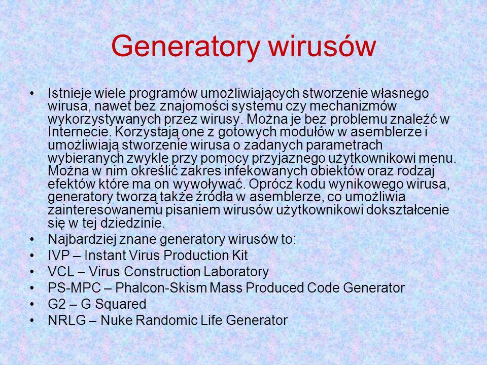 Generatory wirusów Istnieje wiele programów umożliwiających stworzenie własnego wirusa, nawet bez znajomości systemu czy mechanizmów wykorzystywanych przez wirusy.