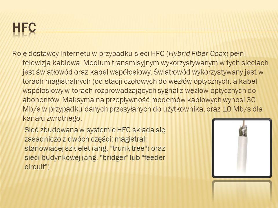 Rolę dostawcy Internetu w przypadku sieci HFC (Hybrid Fiber Coax) pełni telewizja kablowa. Medium transmisyjnym wykorzystywanym w tych sieciach jest ś