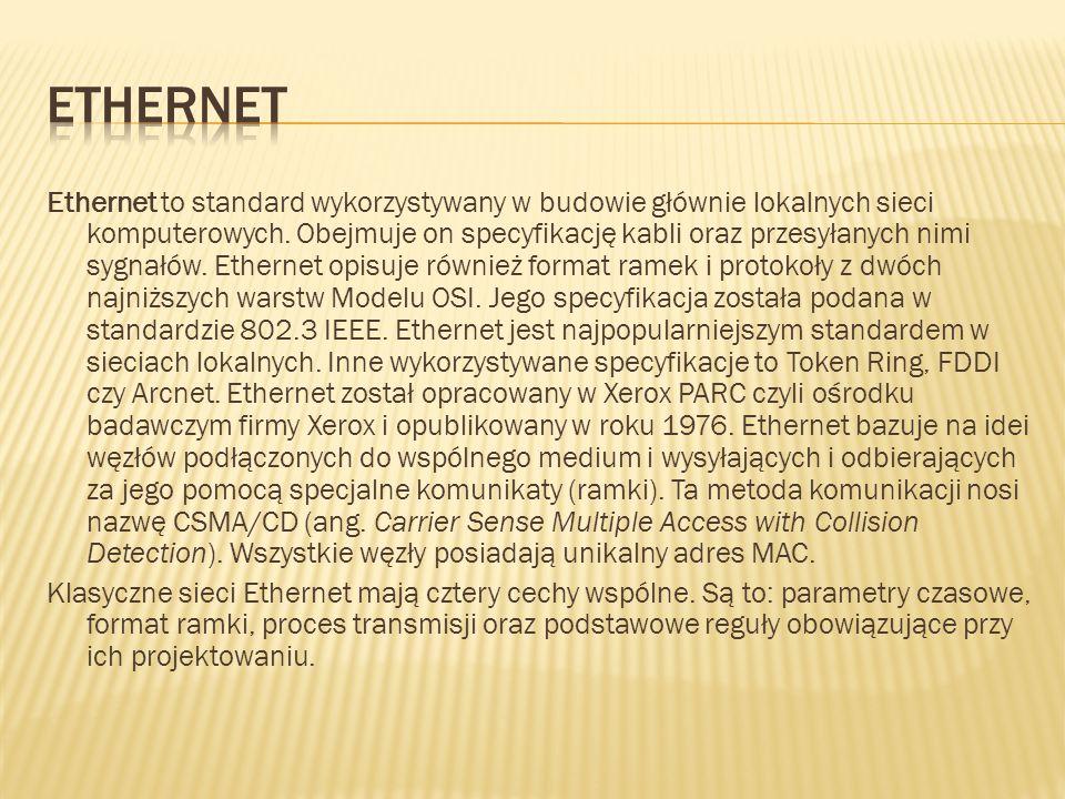 Ethernet to standard wykorzystywany w budowie głównie lokalnych sieci komputerowych. Obejmuje on specyfikację kabli oraz przesyłanych nimi sygnałów. E