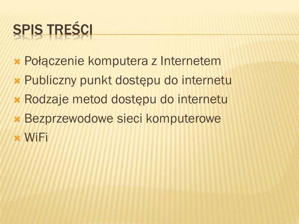 Połączenie komputera z Internetem Publiczny punkt dostępu do internetu Rodzaje metod dostępu do internetu Bezprzewodowe sieci komputerowe WiFi