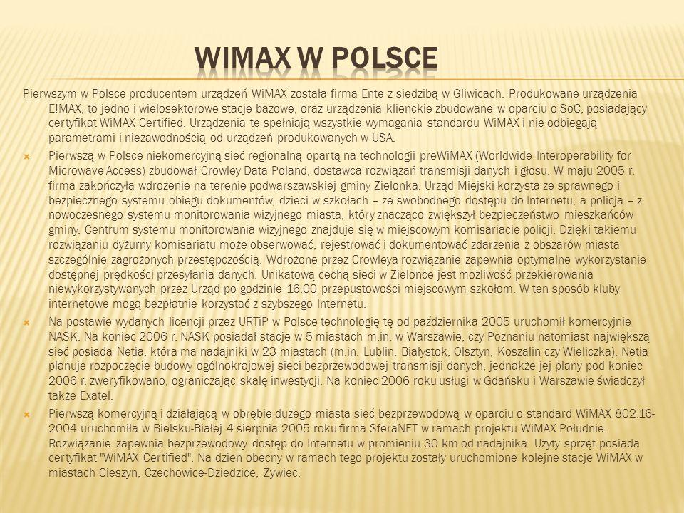 Pierwszym w Polsce producentem urządzeń WiMAX została firma Ente z siedzibą w Gliwicach. Produkowane urządzenia E!MAX, to jedno i wielosektorowe stacj