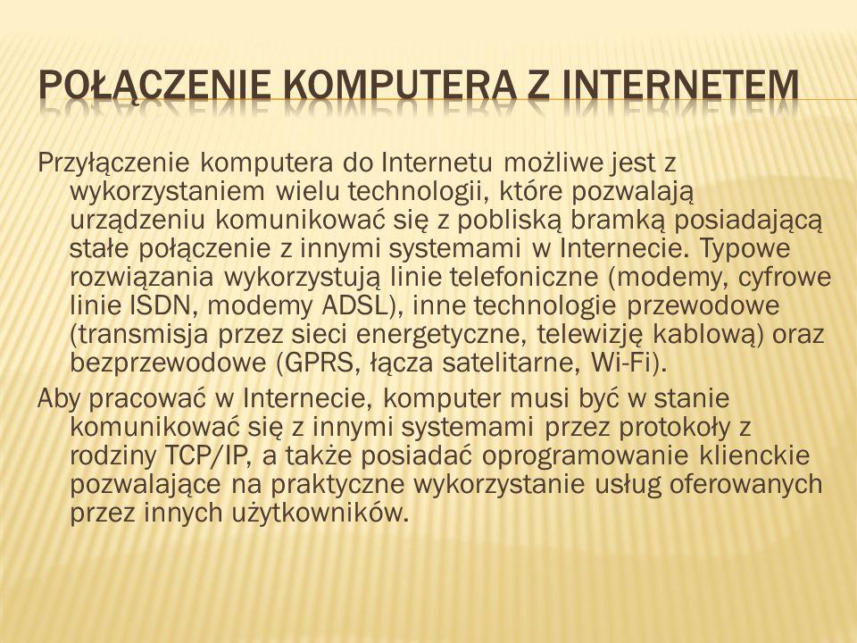 Przyłączenie komputera do Internetu możliwe jest z wykorzystaniem wielu technologii, które pozwalają urządzeniu komunikować się z pobliską bramką posi