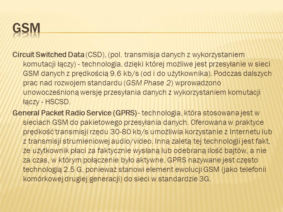 Circuit Switched Data (CSD), (pol. transmisja danych z wykorzystaniem komutacji łączy) - technologia, dzięki której możliwe jest przesyłanie w sieci G