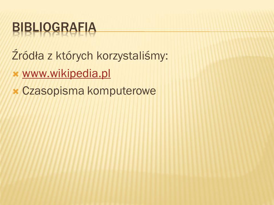 Źródła z których korzystaliśmy: www.wikipedia.pl Czasopisma komputerowe