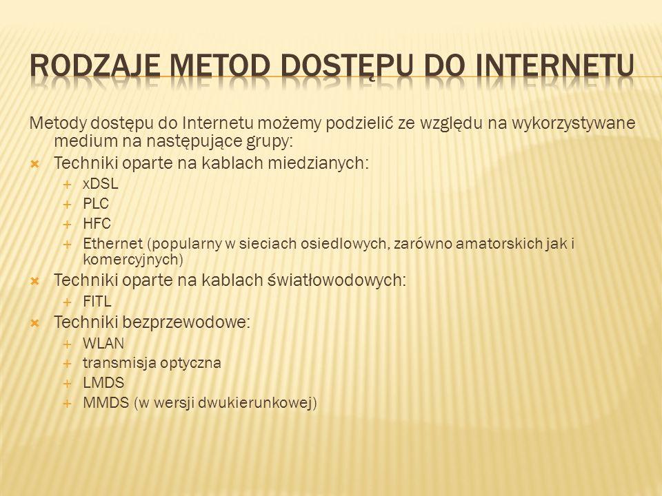 Metody dostępu do Internetu możemy podzielić ze względu na wykorzystywane medium na następujące grupy: Techniki oparte na kablach miedzianych: xDSL PL