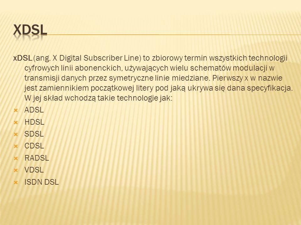 xDSL (ang. X Digital Subscriber Line) to zbiorowy termin wszystkich technologii cyfrowych linii abonenckich, używających wielu schematów modulacji w t