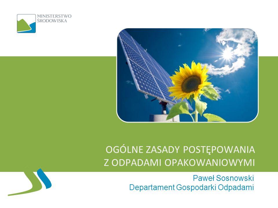 OGÓLNE ZASADY POSTĘPOWANIA Z ODPADAMI OPAKOWANIOWYMI Paweł Sosnowski Departament Gospodarki Odpadami