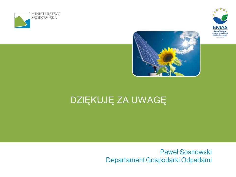 Paweł Sosnowski Departament Gospodarki Odpadami DZIĘKUJĘ ZA UWAGĘ
