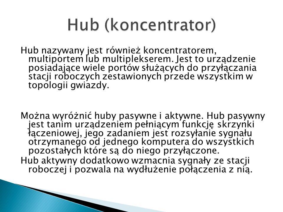 Hub nazywany jest również koncentratorem, multiportem lub multiplekserem. Jest to urządzenie posiadające wiele portów służących do przyłączania stacji