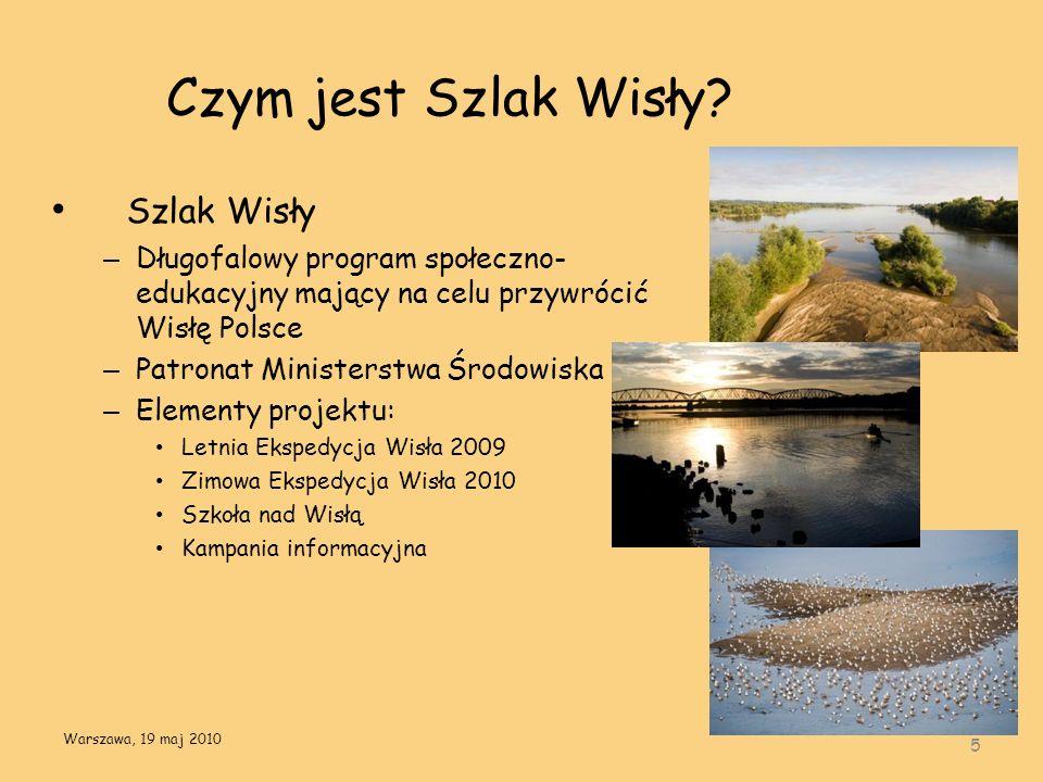 Czym jest Szlak Wisły? Szlak Wisły – Długofalowy program społeczno- edukacyjny mający na celu przywrócić Wisłę Polsce – Patronat Ministerstwa Środowis