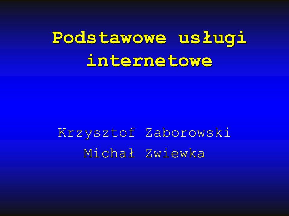 Podstawowe usługi internetowe Krzysztof Zaborowski Michał Zwiewka