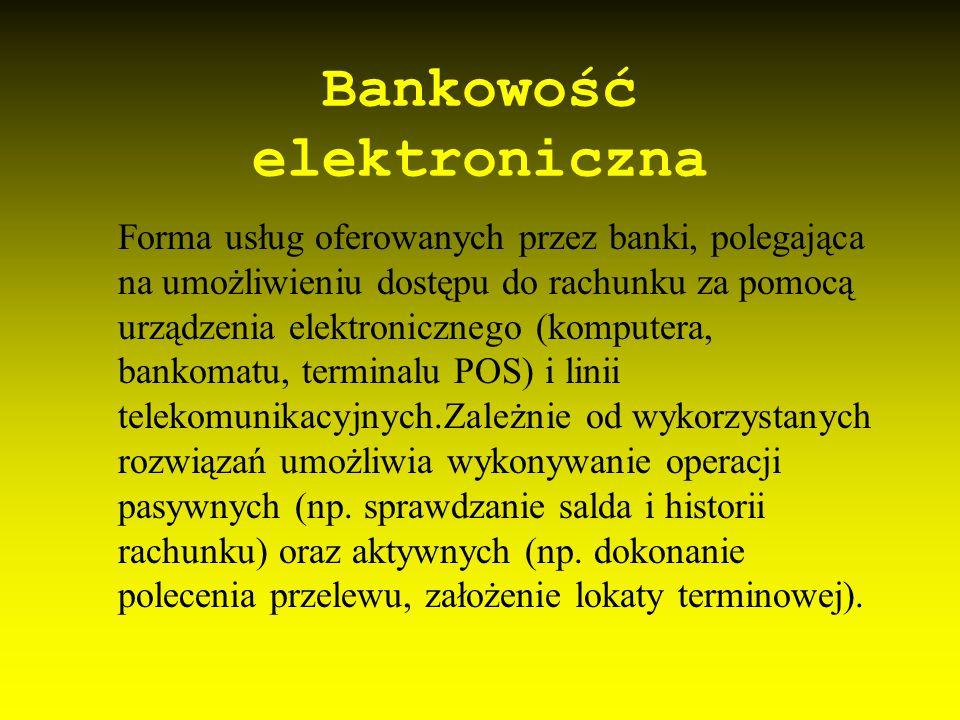Bankowość elektroniczna Forma usług oferowanych przez banki, polegająca na umożliwieniu dostępu do rachunku za pomocą urządzenia elektronicznego (komp