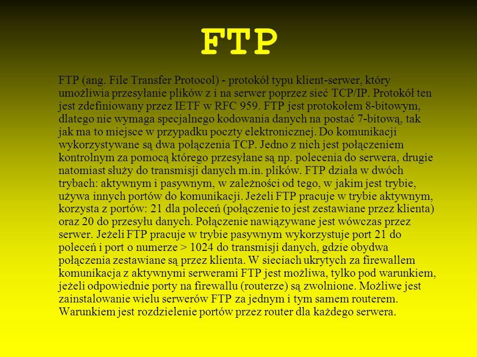 FTP FTP (ang. File Transfer Protocol) - protokół typu klient-serwer, który umożliwia przesyłanie plików z i na serwer poprzez sieć TCP/IP. Protokół te