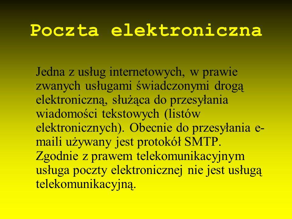 Poczta elektroniczna Jedna z usług internetowych, w prawie zwanych usługami świadczonymi drogą elektroniczną, służąca do przesyłania wiadomości teksto